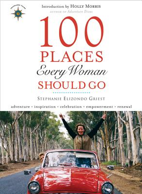 100 Places Every Woman Should Go By Griest, Stephanie Elizondo