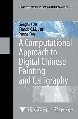 A Computational Approach to Digital Chinese Painting and Calligraphy By Xu, Songhua/ Lau, Francis C. M./ Pan, Yunhe